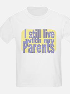 Still Live with Parents T-Shirt