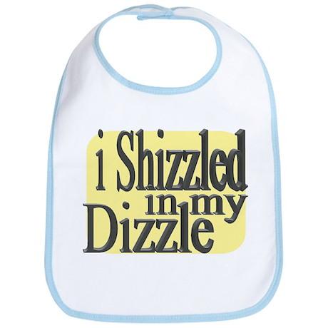 I Shizzled in my Dizzle Bib