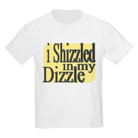 I Shizzled in my Dizzle Kids Light T-Shirt