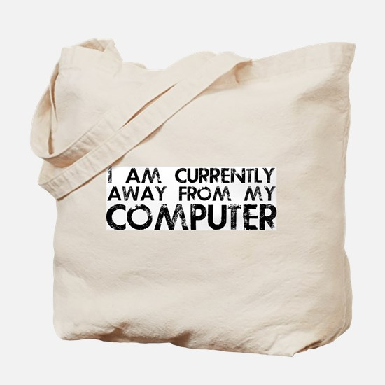 Currently Away From My Computer Tote Bag