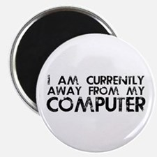 """Currently Away From My Computer 2.25"""" Magnet (10 p"""