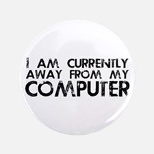 """Currently Away From My Computer 3.5"""" Button"""