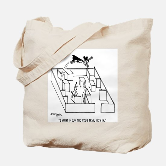 I Want In On His Drug Trial Tote Bag