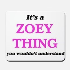 It's a Zoey thing, you wouldn't Mousepad