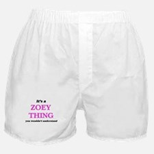 It's a Zoey thing, you wouldn&#39 Boxer Shorts
