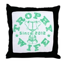 Trophy Wife Since 2012 Grn Throw Pillow