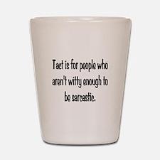Tact Sarcasm Shot Glass