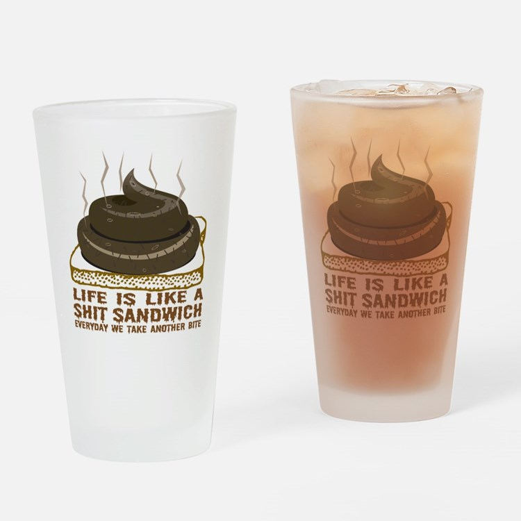 Life Is Like A Shit Sandwich Drinking Glass