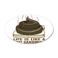 Life Is Like A Shit Sandwich 22x14 Oval Wall Peel