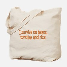I survive on beans, tortillas Tote Bag