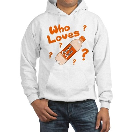 Who Loves Orange Soda Hooded Sweatshirt