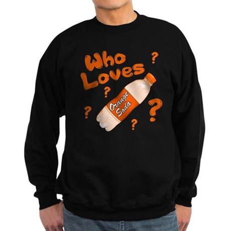 Who Loves Orange Soda Sweatshirt (dark)