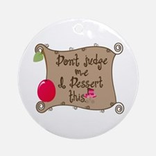 I Dessert This Ornament (Round)