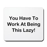 Have To Work At Lazy Mousepad