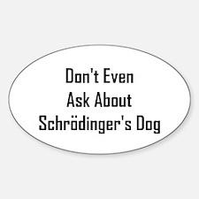 About Shrodinger's Dog Sticker (Oval)