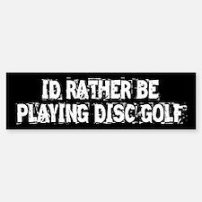 I'd Rather Be Playing Disc Golf - Bumper Bumper Sticker