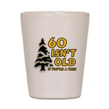 60 Isn't Old, If You're A Tree Shot Glass