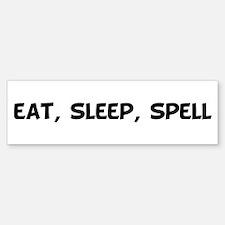 Eat Sleep Spell I Bumper Bumper Bumper Sticker