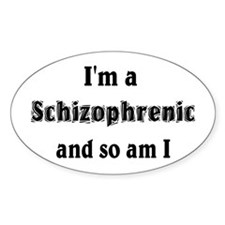 I'm A Schizophrenic Oval Decal