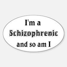 I'm A Schizophrenic Oval Decal