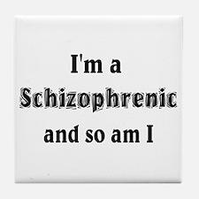 I'm A Schizophrenic Tile Coaster