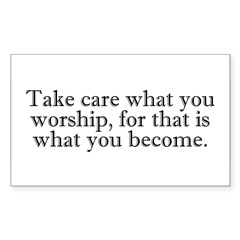 Take Care What You Worship Rectangle Decal