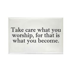 Take Care What You Worship Rectangle Magnet