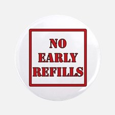 """Pharmacy - No Early Refills 3.5"""" Button"""