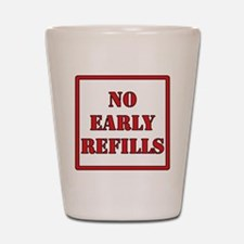Pharmacy - No Early Refills Shot Glass
