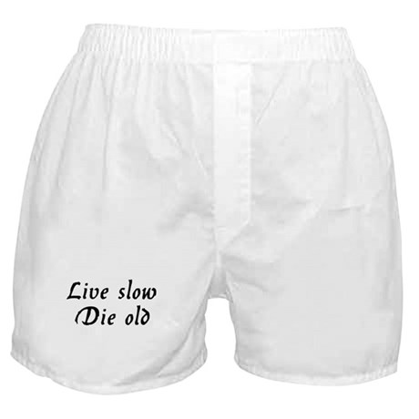 Live slow, die old! Boxer Shorts