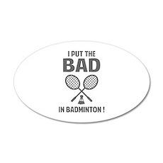 Bad in Badminton 22x14 Oval Wall Peel