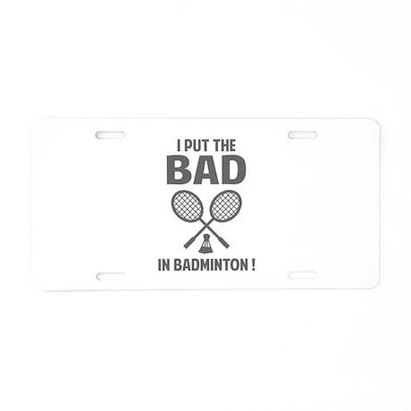 Bad in Badminton Aluminum License Plate