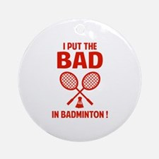 Bad in Badminton Ornament (Round)