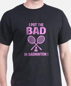 Bad in Badminton T-Shirt
