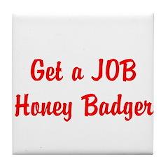 Get a JOB Honey Badger Tile Coaster