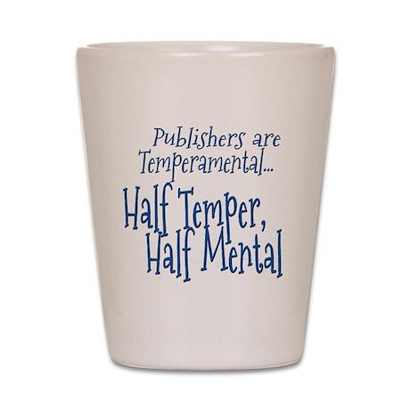 Publishers are Temperamental Shot Glass
