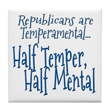 Republicans are Temperamental Tile Coaster