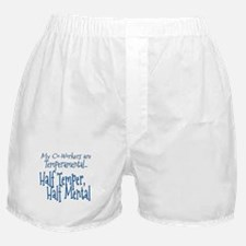 Co-Workers are Temperamental Boxer Shorts