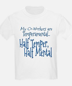 Co-Workers are Temperamental T-Shirt