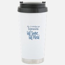 Co-Workers are Temperamental Travel Mug