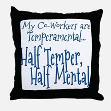 Co-Workers are Temperamental Throw Pillow