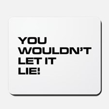 You Wouldn't Let It Lie! Mousepad
