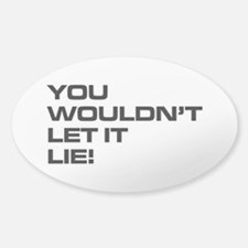 You Wouldn't Let It Lie! Sticker (Oval)