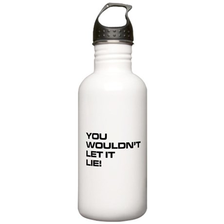 You Wouldn't Let It Lie! Stainless Water Bottle 1.