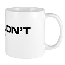 You Wouldn't Let It Lie! Small Mugs