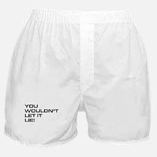 You Wouldn't Let It Lie! Boxer Shorts