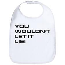 You Wouldn't Let It Lie! Bib