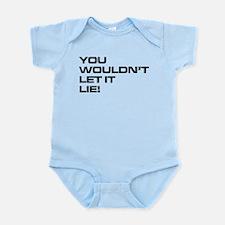 You Wouldn't Let It Lie! Infant Bodysuit