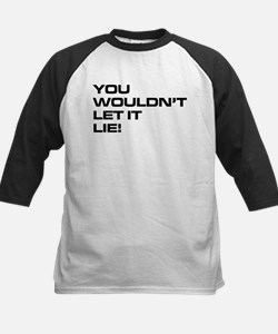 You Wouldn't Let It Lie! Kids Baseball Jersey