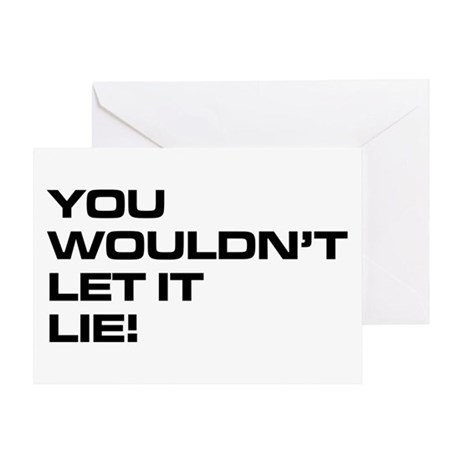 You Wouldn't Let It Lie! Greeting Card